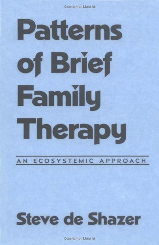 Patterns of Brief Family Therapy: An Ecosystemic Approach, by Steve de Shazer