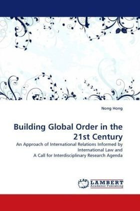 Building Global Order in the 21st Century: An Approach of International Relations Informed by International Law and A Ca