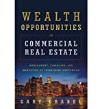 img - for [(Wealth Opportunities in Commercial Real Estate: Management, Financing, and Marketing of Investment Properties )] [Author: Gary Grabel] [Oct-2011] book / textbook / text book