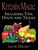 img - for Kitchen Magic : Including Tips, Hints and Tricks (Paperback)--by Letta Meinen [2004 Edition] book / textbook / text book