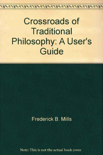 CROSSROADS OF TRADITIONAL PHILOSOPHY: A USER'S GUIDE