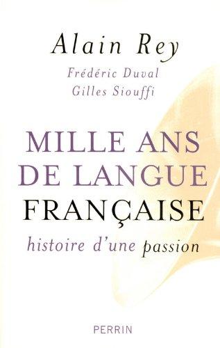 Mille ans de langue française : histoire d'une passion