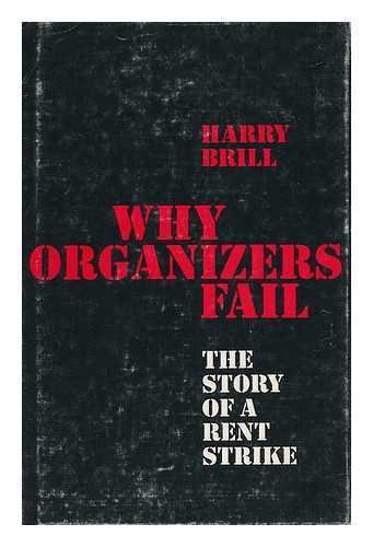 Why Organizers Fail; The Story of a Rent Strike (California Studies in Urbanization and Environmental Design), Brill, Harry