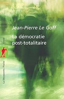 La Démocratie post-totalitaire par Le Goff