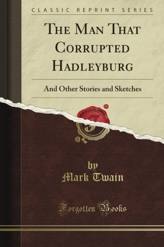 The Man That Corrupted Hadleyburg: And Other Essays and Stories (Classic Reprint)