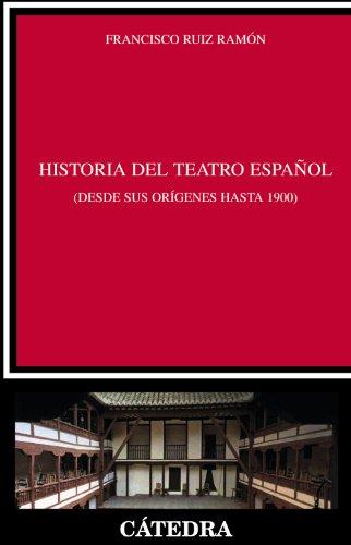 HISTORIA DEL TEATRO ESPAÑOL DESDE SUS ORIGENES HASTA 1900