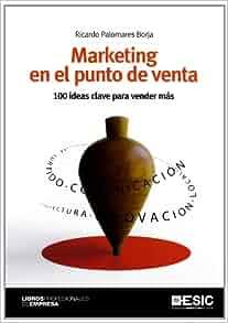 MARKETING EN EL PUNTO DE VENTA 100 IDEAS CLAVE PARA VENDER MAS