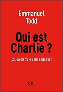 Qui est Charlie - Sociologie d'une crise religieuse - Emmanuel Todd