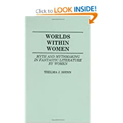 Worlds Within Women: Myth and Mythmaking in Fantastic Literature by Women (Contributions to the Study of... by Thelma Richard
