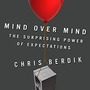 Mind Over Mind: The Surprising Power of Expectations | [Chris Berdik]