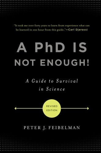 A PhD Is Not Enough!: A Guide to Survival in Science: Peter J. Feibelman: 9780465022229: Amazon.com: Books