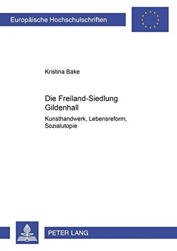 Die Freiland-Siedlung Gildenhall Kunsthandwerk, Lebensreform, Sozialutopie (Europäische Hochschulschriften / European University Studies / Publications Universitaires Européennes)  [Bake, Kristina] (Tapa Blanda)