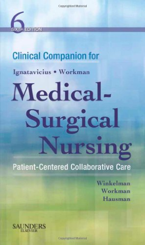 Clinical Companion For Medical-Surgical Nursing: Patient-Centered Collaborative Care, 6E (Clinical Companion To Medical-Surgical Nursing)