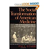 Image of Social Transformation of American Medicine: the Rise of a Soverign Profession and the Making of a Vast Industry