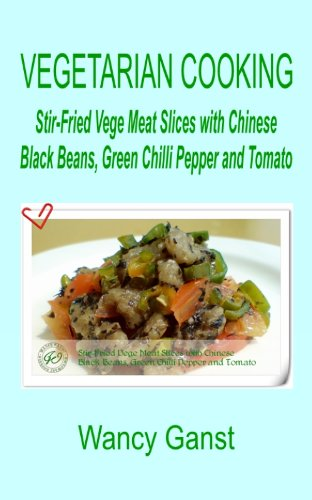 Vegetarian Cooking: Stir-Fried Vege Meat Slices With Chinese Black Beans, Green Chilli Pepper And Tomato (Vegetarian Cooking - Vegetables And Fruits Book 323) front-329620