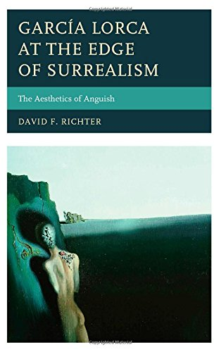 García Lorca at the Edge of Surrealism: The Aesthetics of Anguish