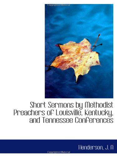 Short Sermons by Methodist Preachers of Louisville, Kentucky, and Tennessee Conferences