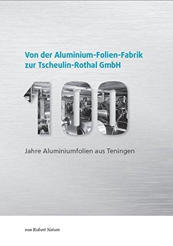 von-der-aluminium-folien-fabrik-zur-tscheulin-rothal-gmbh-100-jahre-aluminiumfolien-aus-teningen