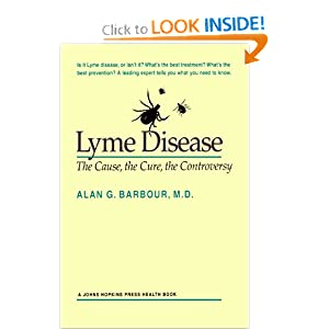 Lyme Disease: The Cause, the Cure, the Controversy (A Johns Hopkins Press Health Book) Alan G. Barbour MD