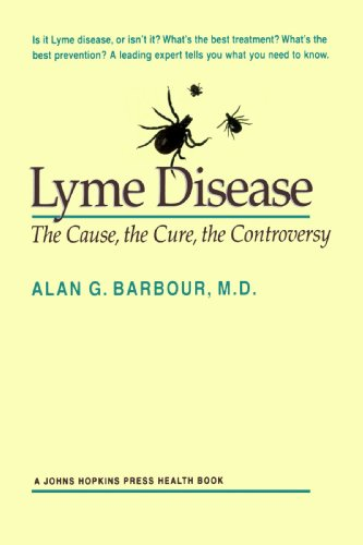 Lyme Disease: The Cause, the Cure, the Controversy (A Johns Hopkins Press Health Book)