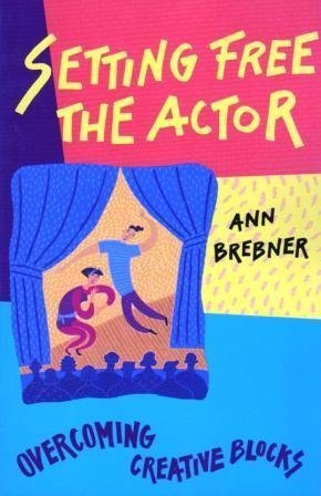 Setting Free The Actor: Overcoming Creative Blocks, Brebner, Ann