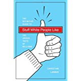 Stuff White People Like: A Definitive Guide to the Unique Taste of Millions ~ Christian Lander