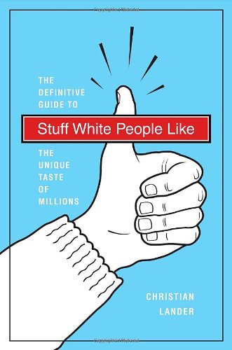 Stuff White People Like: A Definitive Guide to the Unique Taste of Millions: Christian Lander: 9780812979916: Amazon.com: Books