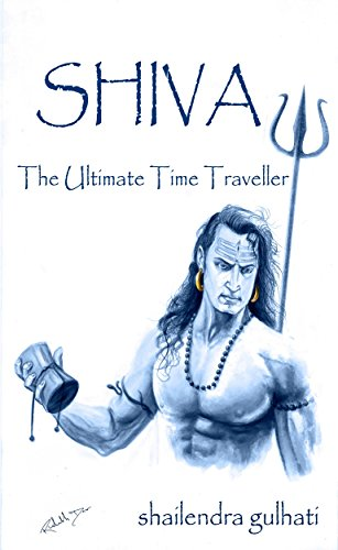 SHIVA, The Ultimate Time Traveller, by shailendra gulhati