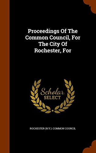 Proceedings Of The Common Council, For The City Of Rochester, For