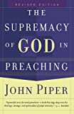 Supremacy of God in Preaching, The (0801065046) by Piper, John