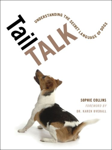 Tail Talk: Understanding the Secret Language of Dogs, Sophie Collins