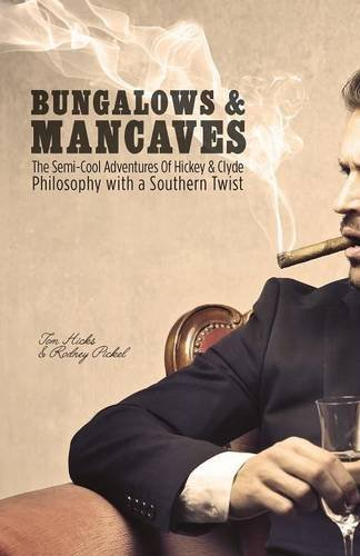 bungalows-mancaves-the-semi-cool-adventures-of-hickey-and-clyde-philosophy-with-a-southern-twist-by-