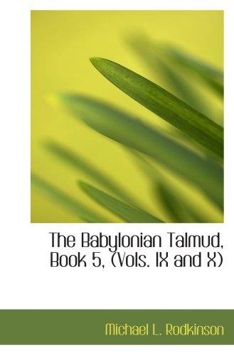The Babylonian Talmud, Book 5, (Vols. IX and X)
