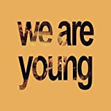 We Are Young [Explicit]
