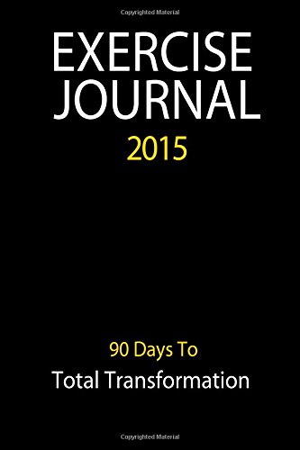Exercise Journal 2015 - Black: 90 Day Journal Log To Track Your Exercise & Eating Habits (Food & Exercise Journals) (Volume 3)