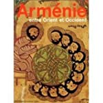 Arm�nie, entre Orient et Occident : T...