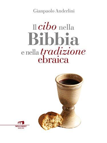 Il cibo nella Bibbia e nella tradizione ebraica (Italian Edition) by Gianpaolo Anderlini