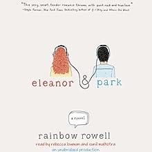 Eleanor & Park (       UNABRIDGED) by Rainbow Rowell Narrated by Rebecca Lowman, Sunil Malhotra