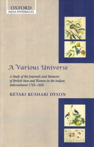 A Various Universe: A Study of the Journals and Memoirs of British Men and Women in the Indian Subcontinent 1765-1856