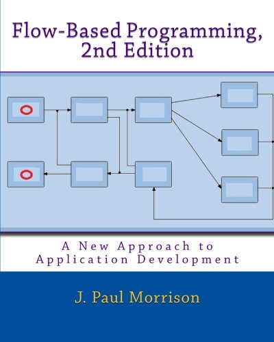 Flow-Based Programming, 2nd Edition: A New Approach to Application Development