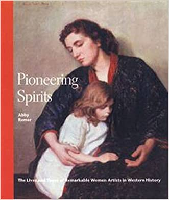 Pioneering Spirits: The Lives and Times of Remarkable Artists in Western History written by Abby Remer