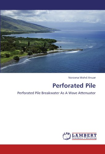 Perforated Pile: Perforated Pile Breakwater As A Wave Attenuator PDF