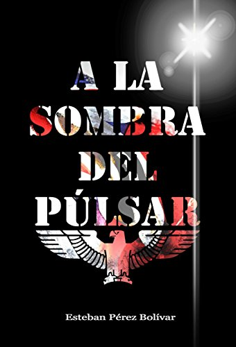 Portada del libro A la sombra del púlsar de Esteban Pérez Bolívar