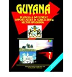 [(Guyana Business and Investment Opportunities in Agricultural Sector Handbook )] [Author: Usa Ibp] [May-2004]