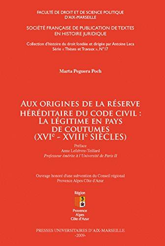 Aux origines de la réserve héréditaire du Code civil: la légitime en pays de coutumes (xvie-xviiiesiècles)