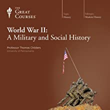 World War II: A Military and Social History  by The Great Courses Narrated by Professor Thomas Childers