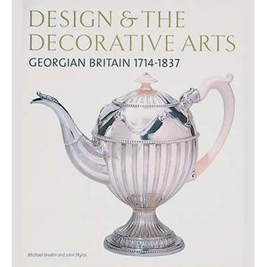 Design and the Decorative Arts: Georgian Britain 1714-1837