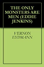 THE ONLY MONSTERS ARE MEN (EDDIE JENKINS)