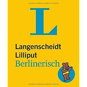 Langenscheidt Lilliput Berlinerisch: Berlinerisch-Hochdeutsch/Hochdeutsch-Berlinerisch (Langenscheid