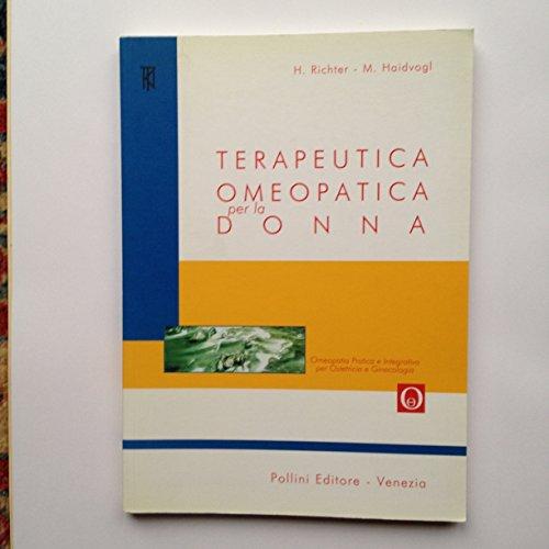 Terapeutica omeopatica per la donna. Omeopatia pratica e integrativa per ostetricia e ginecologia